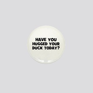 have you hugged your duck tod Mini Button