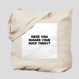 have you hugged your duck tod Tote Bag