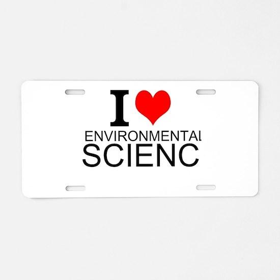 I Love Environmental Science Aluminum License Plat