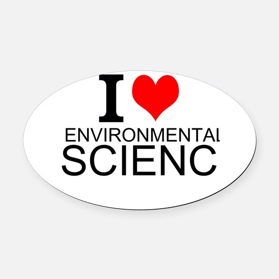 I Love Environmental Science Oval Car Magnet