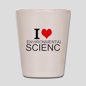 I Love Environmental Science Shot Glass