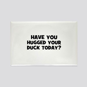 have you hugged your duck tod Rectangle Magnet