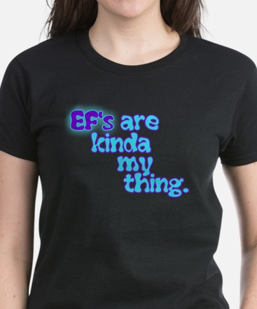 EF'S Are Kinda My Thing T-Shirt