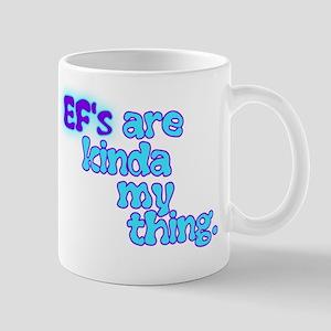 EF'S Are Kinda My Thing Mugs
