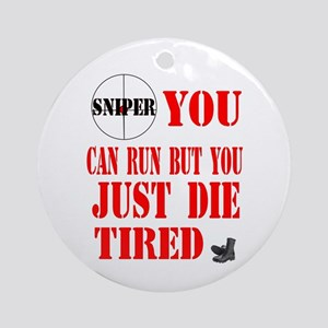 sniper you can run by you jus Ornament (Round)