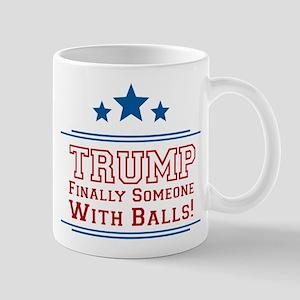 Trump Finally Someone With Balls Mugs