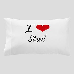 I love Stank Pillow Case
