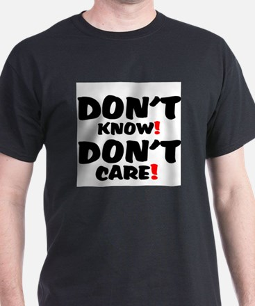 DONT KNOW! - DONT CARE! T-Shirt