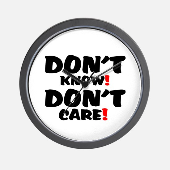 DONT KNOW! - DONT CARE! Wall Clock
