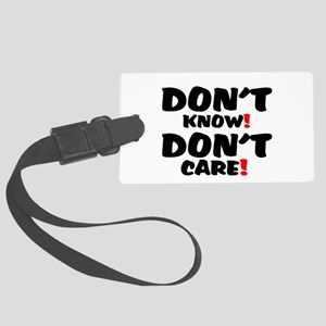 DONT KNOW! - DONT CARE! Large Luggage Tag
