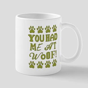 YOU HAD ME AT WOOF! Mugs