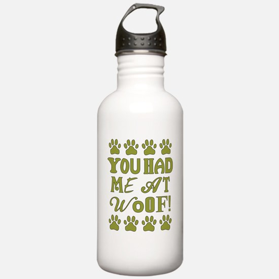 YOU HAD ME AT WOOF! Water Bottle