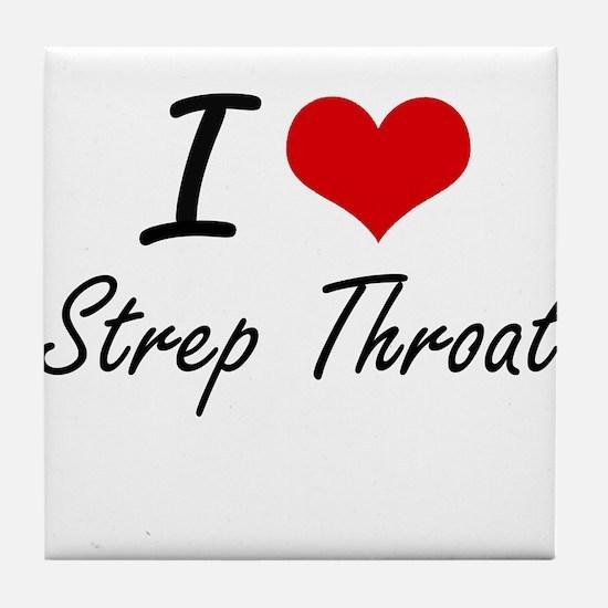 I love Strep Throat Tile Coaster