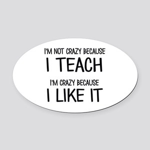 I'm not crazy Oval Car Magnet