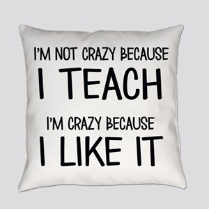 I'm not crazy Everyday Pillow