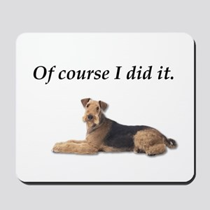 Of Course I did it Airedale Terrier Mousepad