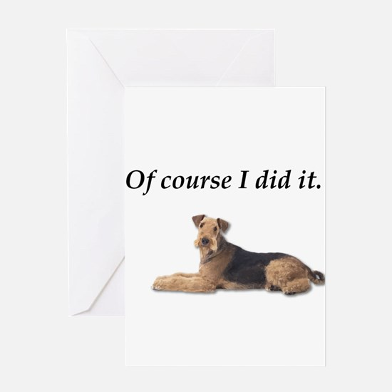 Of Course I did it Airedale Terrier Greeting Cards