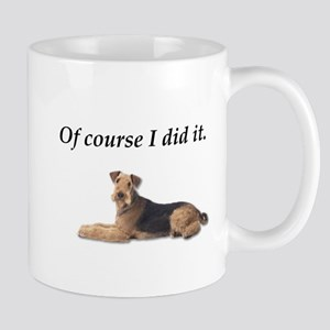 Of Course I did it Airedale Terrier Mugs