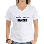 Worlds Greatest BANKER Women's V-Neck T-Shirt