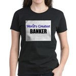 Worlds Greatest BANKER Women's Dark T-Shirt