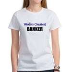 Worlds Greatest BANKER Women's T-Shirt