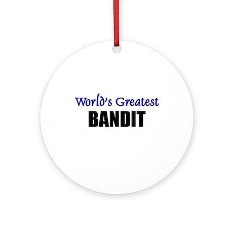 Worlds Greatest BANDIT Ornament (Round)