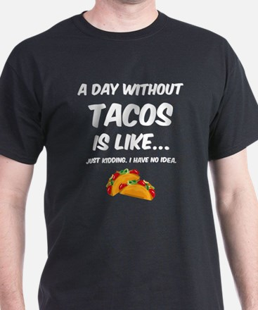 Day Without Tacos T-Shirt