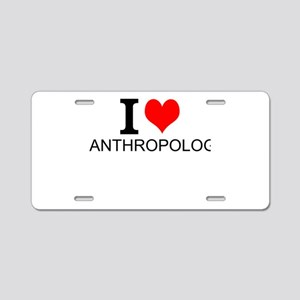 I Love Anthropology Aluminum License Plate