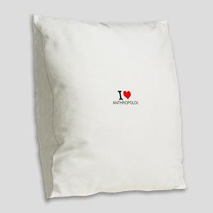 I Love Anthropology Burlap Throw Pillow