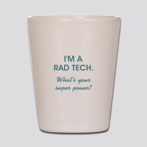 I'M A RAD TECH.... Shot Glass