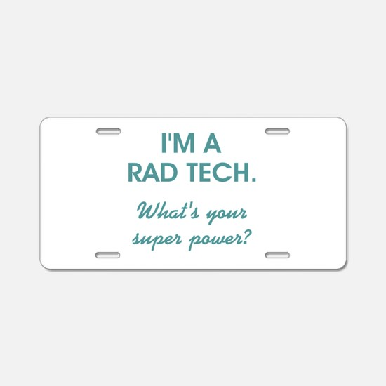 I'M A RAD TECH.... Aluminum License Plate