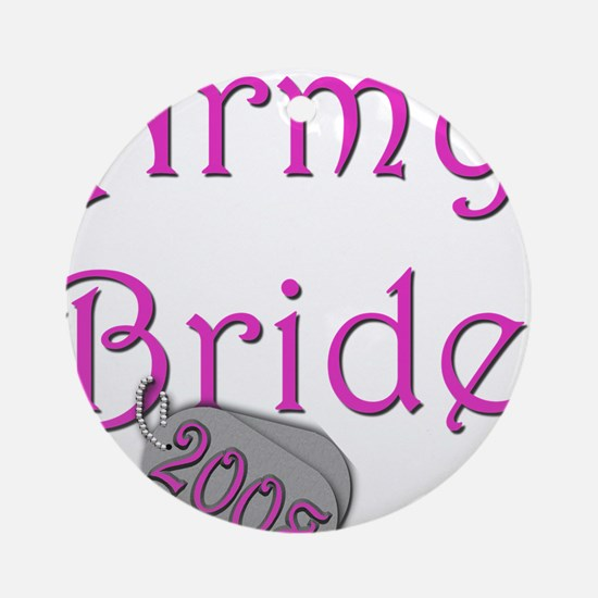 Army Bride Dog Tag 2008.png Round Ornament