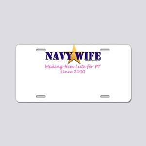 Navy Wife - Late for PT 2000 Aluminum License Plat
