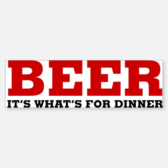 beer for dinner Bumper Bumper Bumper Sticker