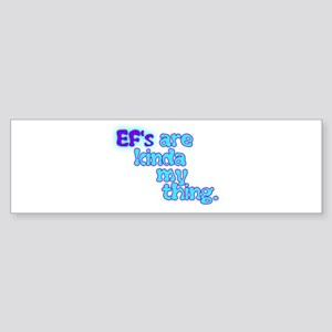 Ef's Are Kinda My Thing Bumper Sticker