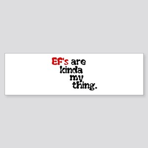 Ef's Are Kinda My Thing ( Bumper Sticker