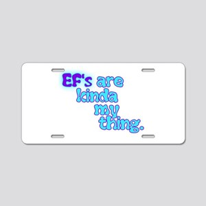 Ef's Are Kinda My Thing Aluminum License Plate