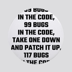 99 Bugs In The Code Round Ornament