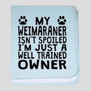 Well Trained Weimaraner Owner baby blanket