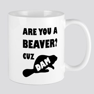 Are You A Beaver? Cuz Dam! Mugs