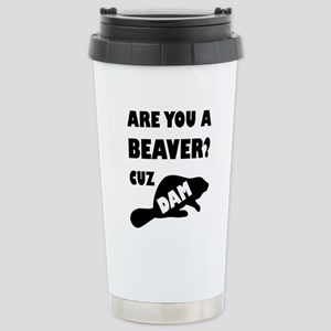 Are You A Beaver? Cuz D Stainless Steel Travel Mug