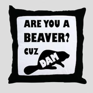 Are You A Beaver? Cuz Dam! Throw Pillow