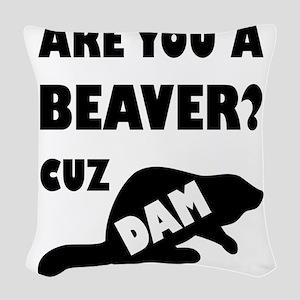 Are You A Beaver? Cuz Dam! Woven Throw Pillow