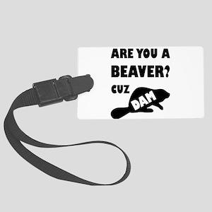 Are You A Beaver? Cuz Dam! Large Luggage Tag