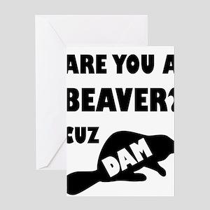 Are You A Beaver? Cuz Dam! Greeting Cards