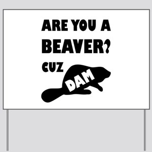 Are You A Beaver? Cuz Dam! Yard Sign