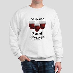 At my age I need glasses! Sweatshirt