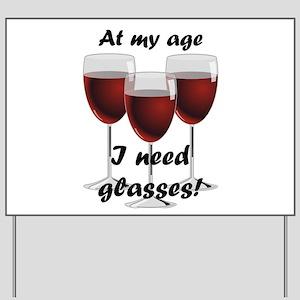 At my age I need glasses! Yard Sign