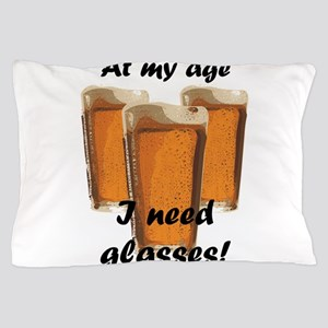 At my age I need glasses! Pillow Case