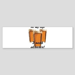 At my age I need glasses! Bumper Sticker